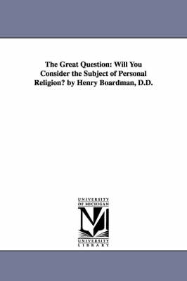 The Great Question: Will You Consider the Subject of Personal Religion? by Henry Boardman, D.D.