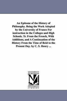An Epitome of the History of Philosophy. Being the Work Adopted by the University of France for Instruction in the Colleges and High Schools. Tr. Fro