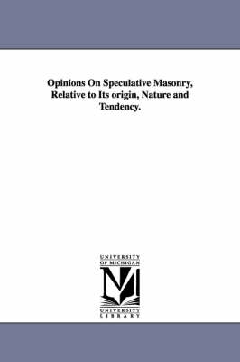 Opinions on Speculative Masonry, Relative to Its Origin, Nature and Tendency.