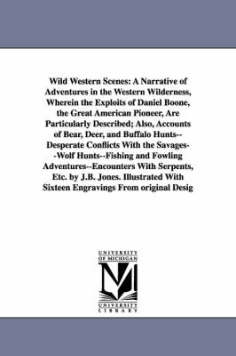 Wild Western Scenes: A Narrative of Adventures in the Western Wilderness, Wherein the Exploits of Daniel Boone, the Great American Pioneer,