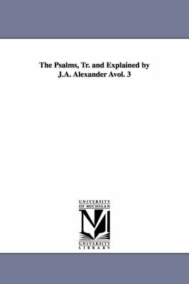 The Psalms, Tr. and Explained by J.A. Alexander Avol. 3