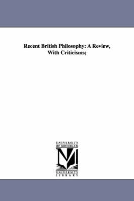 Recent British Philosophy: A Review, with Criticisms;