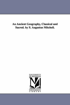 An Ancient Geography, Classical and Sacred. by S. Augustus Mitchell.