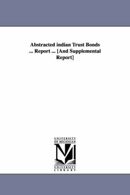 Abstracted Indian Trust Bonds ... Report ... [And Supplemental Report]