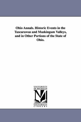 Ohio Annals. Historic Events in the Tuscarawas and Muskingum Valleys, and in Other Portions of the State of Ohio.