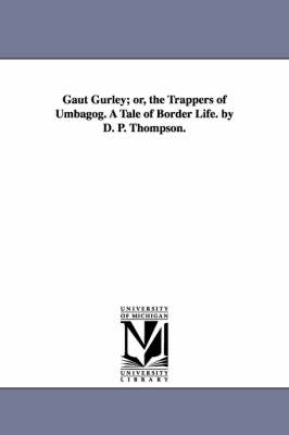 Gaut Gurley; Or, the Trappers of Umbagog. a Tale of Border Life. by D. P. Thompson.