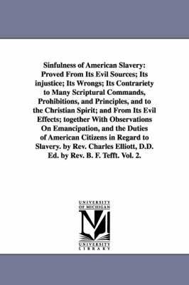 Sinfulness of American Slavery: Proved from Its Evil Sources; Its Injustice; Its Wrongs; Its Contrariety to Many Scriptural Commands, Prohibitions, and Principles, and to the Christian Spirit; And from Its Evil Effects; Together with Observations on Emanc