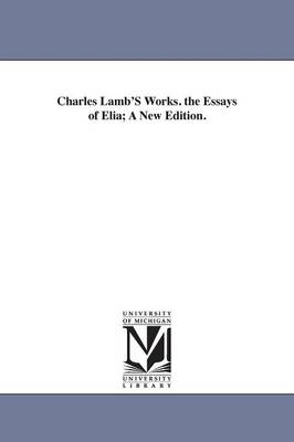 Charles Lamb's Works. the Essays of Elia; A New Edition.