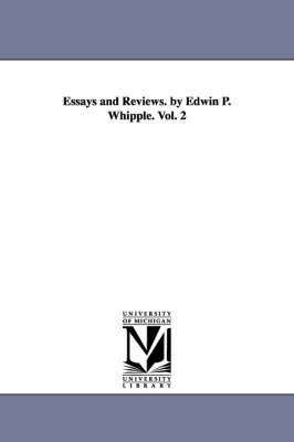 Essays and Reviews. by Edwin P. Whipple. Vol. 2