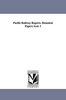 Pacific Railway Reports. Botanical Papers Avol. 1