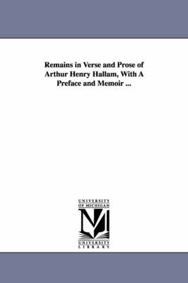 Remains in Verse and Prose of Arthur Henry Hallam, with a Preface and Memoir ...