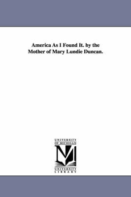 America as I Found It. by the Mother of Mary Lundie Duncan.