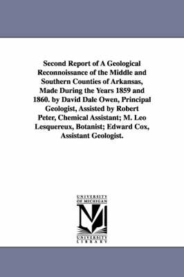 Second Report of a Geological Reconnoissance of the Middle and Southern Counties of Arkansas, Made During the Years 1859 and 1860. by David Dale Owen,