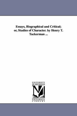 Essays, Biographical and Critical; Or, Studies of Character. by Henry T. Tuckerman ...