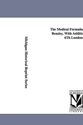 The Medical Formulary... by Henry Beasley. with Additions from the 6th London Ed.