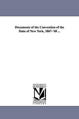 Documents of the Convention of the State of New York, 1867-'68 ...
