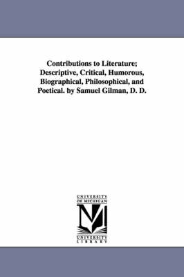 Contributions to Literature; Descriptive, Critical, Humorous, Biographical, Philosophical, and Poetical. by Samuel Gilman, D. D.