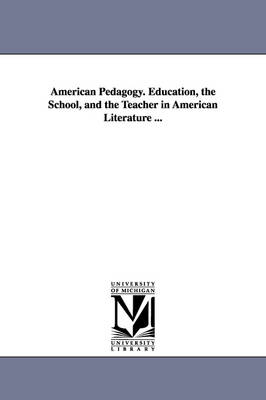 American Pedagogy. Education, the School, and the Teacher in American Literature ...