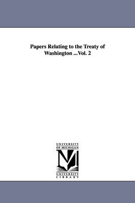 Papers Relating to the Treaty of Washington ...Vol. 2