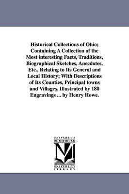Historical Collections of Ohio; Containing a Collection of the Most Interesting Facts, Traditions, Biographical Sketches, Anecdotes, Etc., Relating to Its General and Local History; With Descriptions of Its Counties, Principal Towns and Villages. Illustra