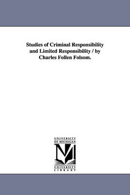 Studies of Criminal Responsibility and Limited Responsibility / By Charles Follen Folsom.