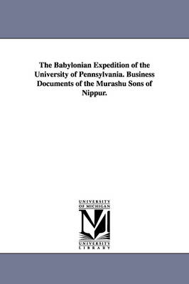 The Babylonian Expedition of the University of Pennsylvania. Business Documents of the Murashu Sons of Nippur.