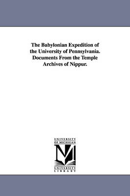 The Babylonian Expedition of the University of Pennsylvania. Documents from the Temple Archives of Nippur.