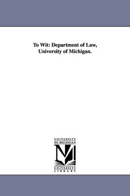 To Wit: Department of Law, University of Michigan.