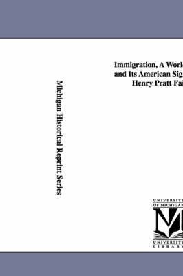 Immigration, a World Movement and Its American Significance, by Henry Pratt Fairchild.