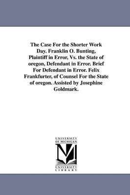 The Case for the Shorter Work Day. Franklin O. Bunting, Plaintiff in Error, vs. the State of Oregon, Defendant in Error. Brief for Defendant in Error.