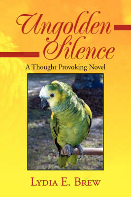 Ungolden Silence: A Thought Provoking Novel