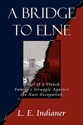 A Bridge to Elne: Epic Novel of French Resistance to the Nazi Occupation