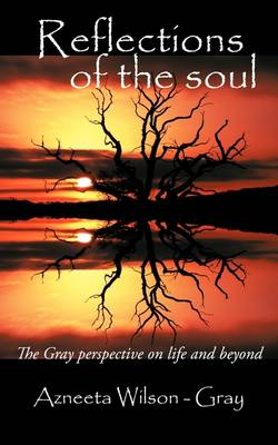 Reflections of the Soul: The Gray Perspective on Life and Beyond