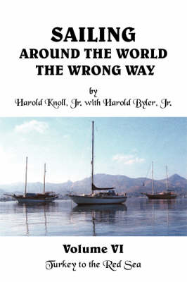 Sailing Around the World the Wrong Way Volume VI: Turkey to the Red Sea