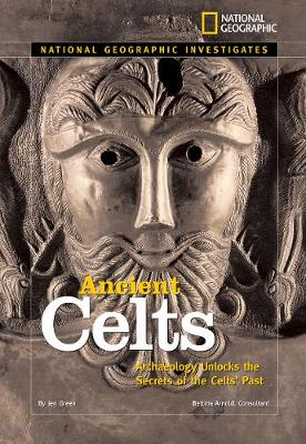 National Geographic Investigates: Ancient Celts: Archaeology Unlocks the Secrets of the Celts' Past (National Geographic Investigates )