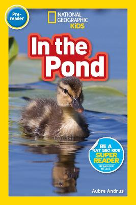 National Geographic Reader: In the Pond (Pre-reader) (National Geographic Readers)