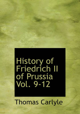 History of Friedrich II of Prussia, Volumes 9-12