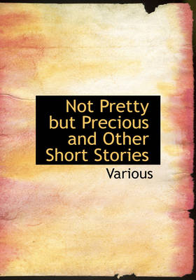Not Pretty But Precious and Other Short Stories