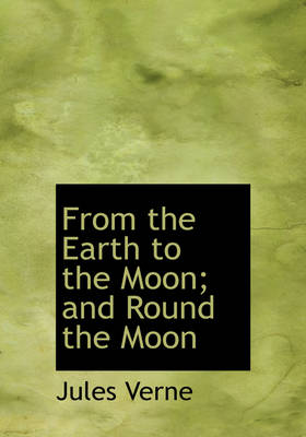 From the Earth to the Moon; And Round the Moon