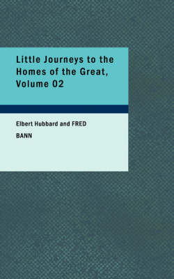 Little Journeys to the Homes of the Great, Volume 02