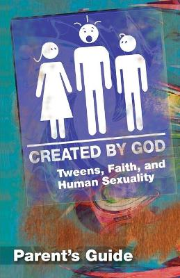Created by God: Tweens, Faith, and Human Sexuality: Parent Guide