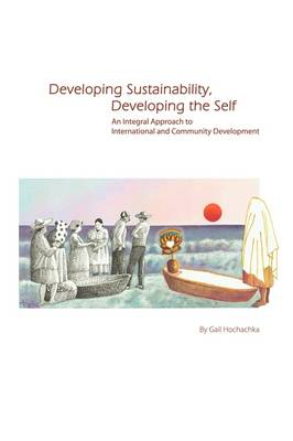 Developing Sustainability, Developing the Self: An Integral Approach to International & Community Development