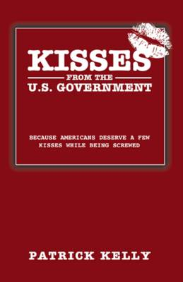 Kisses from the U.S. Government: Because Americans Deserve a Few Kisses While Being Screwed