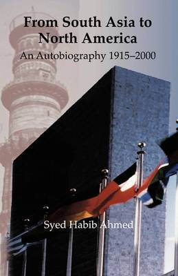 From South Asia to North America: An Autobiography 1915 - 2000