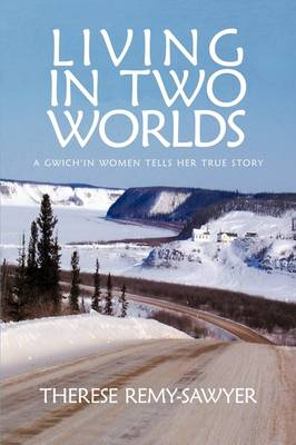 Living In Two Worlds: A Gwich'in Women Tells Her True Story