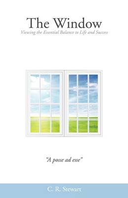 The Window: Viewing the Essential Balance to Life and Success