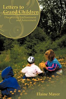 Letters to Grand Children: Discovering Enchantment and Amazement