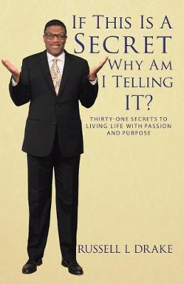 If This Is A Secret Why Am I Telling It?: Thirty-One Secrets to Living Life with Passion and Purpose