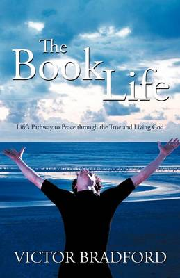 The Book Life: Life's Pathway to Peace Through the True and Living God