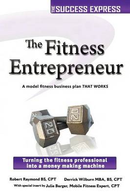 The Fitness Entrepreneur: Turning the Fitness Professional into a Money Making Machine